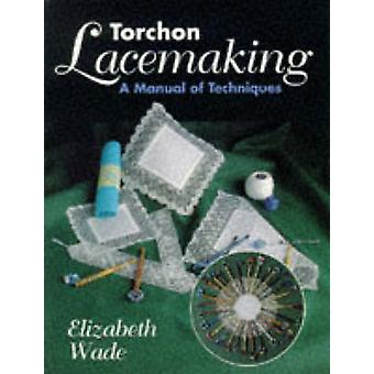 Torchon Lacemaking - A Manual of tekniikoita (New edition) Elizabeth
