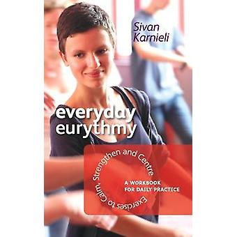 Everyday Eurythmy - Exercises to Calm - Strengthen and Centre. A Workb