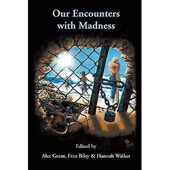 Our Encounters with Madness by Alec Grant - Francis Biley - Hannah Wa