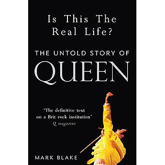 Is This the Real Life? - The Untold Story of Queen by Mark Blake - 978