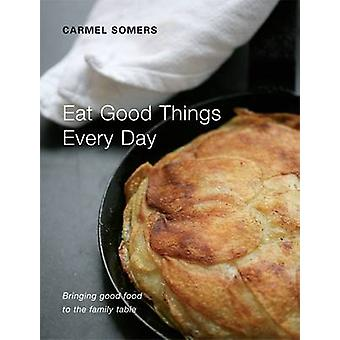 Eat Good Things Everyday by Carmel Somers - John Carey - 978095522613