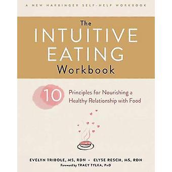 Intuitiivinen syöminen työkirja - kymmenen periaatetta ravitseva terveys
