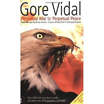Perpetual War for Perpetual Peace: How We Got to Be So Hated, Causes of Conflict in the Last Empire