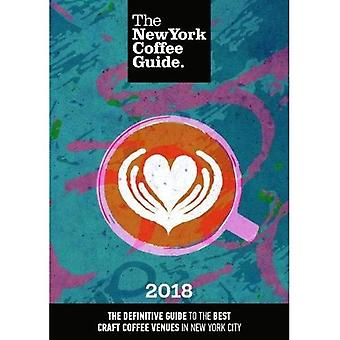 The New York Coffee Guide 2018: 2018