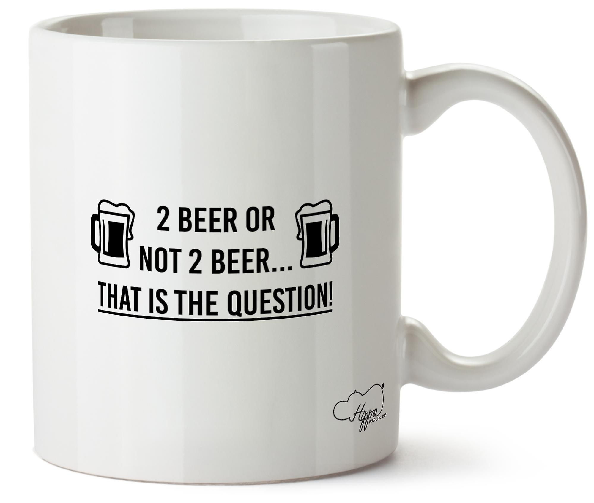 Hippowarehouse 2 Beer Or Not 2 Beer That Is The Question! Printed Mug Cup Ceramic 10oz