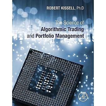 Science of Algorithmic Trading and Portfolio Management by Robert Kissell