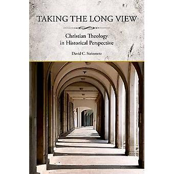 Taking the Long View Christian Theology in Historical Perspective by Steinmetz & David Curtis