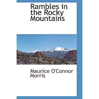 Rambles in the Rocky Mountains by Morris & Maurice OConnor