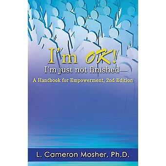 Im Ok Im Just Not FinishedA Handbook for Empowerment 2nd Edition by Mosher & Ph. D. L. Cameron