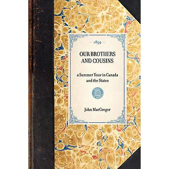 OUR BROTHERS AND COUSINSa Summer Tour in Canada and the States by John MacGregor