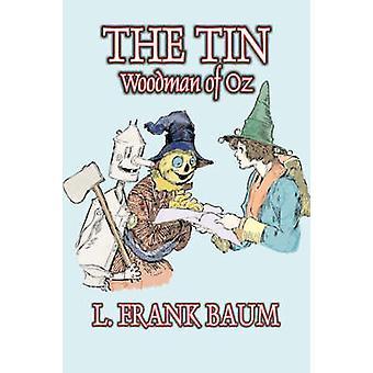 The Tin Woodman of Oz by L. Frank Baum Fiction Fantasy Literary Fairy Tales Folk Tales Legends  Mythology by Baum & L. Frank