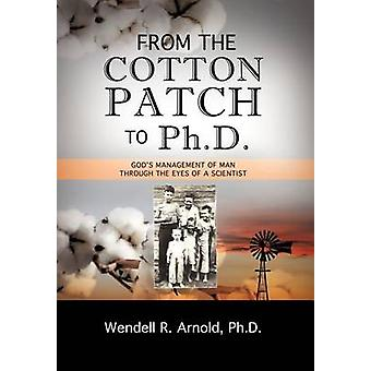 FROM THE COTTON PATCH TO PH.D. by ARNOLD & WENDELL R.