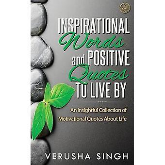 Inspirerende woorden en positieve Quotes te leven door een inzichtelijke inzameling van motiverende citaten over het leven door Singh & Verusha