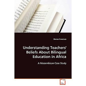 Comprendere le convinzioni di insegnanti sull'educazione bilingue in Africa da Francisco & Dorcas