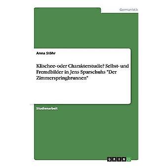Klischee oder Charakterstudie Selbst und Fremdbilder i Jens Sparschuhs Der Zimmerspringbrunnen av Sthr & Anna