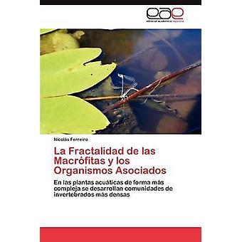 La Fractalidad de Las Macrofitas y Los Organismos Asociados von Ferreiro & Nicols