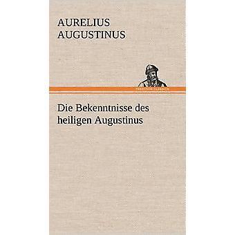 Die Bekenntnisse Des Heiligen Augustinus by Augustinus & Aurelius