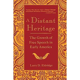 A Distant Heritage - The Growth of Free Speech in Early America by Lar