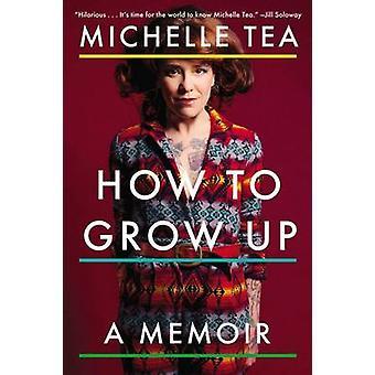 How to Grow Up - A Memoir by Michelle Tea - 9780142181195 Book
