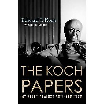 The Koch Papers - My Fight Against Anti-Semitism by Edward I Koch - Pr