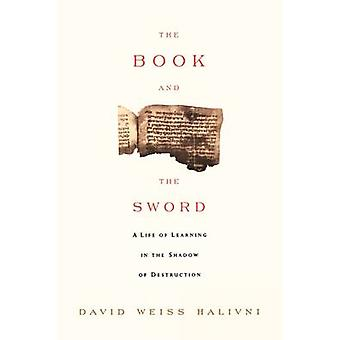 The Book and the Sword - A Life of Learning in the Throes of the Holoc