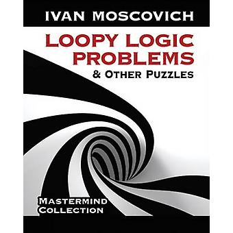 Loopy Logic Problems and Other Puzzles by Ivan Moscovich - 9780486490