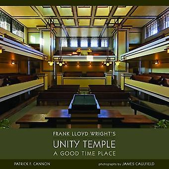 Frank Lloyd Wright's Unity Temple - A Good Time Place by Patrick F. Ca