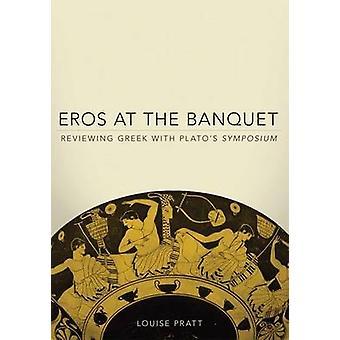 Eros at the Banquet - Reviewing Greek with Plato's Symposium by L. Pra