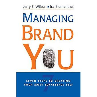 Managing Brand You - 7 Steps to Creating Your Most Successful Self by