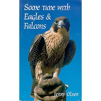 Some Time with Eagles and Falcons by Jerry Olsen - 9780858894266 Book