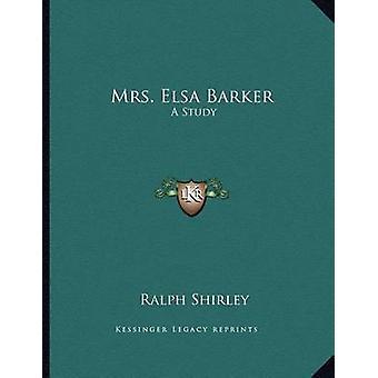 Mrs. Elsa Barker - A Study by Ralph Shirley - 9781163056226 Book