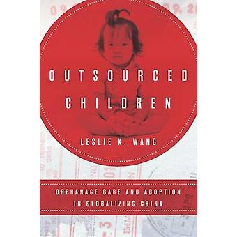 Outsourced Children - Orphanage Care and Adoption in Globalizing China
