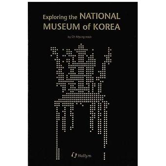 Exploring the National Museum of Korea by Myungsook Oh - 978156591405