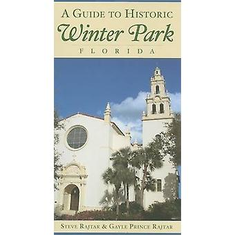 A Guide to Historic Winter Park - Florida by Steve Rajtar - 978159629