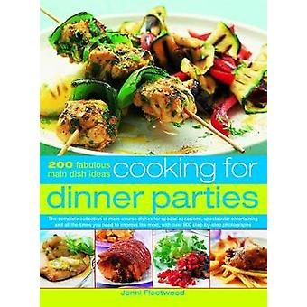Cooking for Dinner Parties - 200 fabulous main dish ideas - the complet