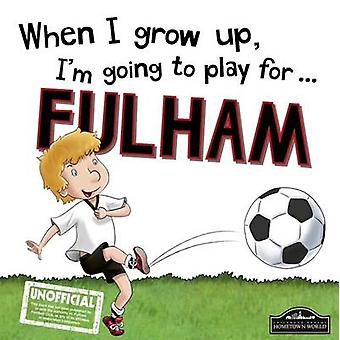 When I Grow Up I'm Going to Play for Fulham by Gemma Cary - 978178553