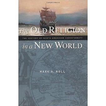 The Old Religion in a New World by Mark A. Noll - 9780802849489 Book