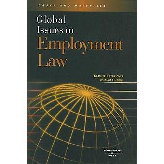 Global Issues in Employment Law by Samuel Estreicher - Miriam Cherry