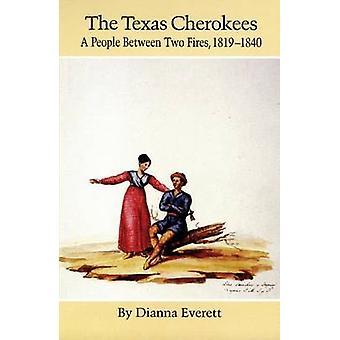 The Texas Cherokees A People Between Fires 18191840 por Everett & Dianna