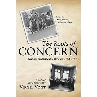 The Roots of Concern Writings on Anabaptist Renewal 19521957 by Vogt & Virgil