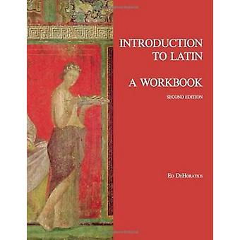 Introduction to Latin A Workbook by Ed Dehoratius