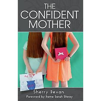 The Confident Mother A collection of learnings with excerpts of interviews from the 2015 The Confident Mother online conference by Bevan & Sherry