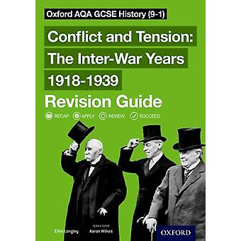 Oxford AQA GCSE History Conflict and Tension The InterWar Years 19181939 Revision Guide 91 by Ellen Longley & Series edited by Aaron Wilkes