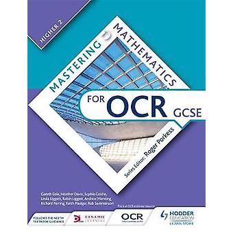 Mastering Mathematics for OCR GCSE Higher 2 by Gareth ColeHeather DavisSophie GoldieLinda LiggettRobin LiggettAndrew ManningRichard PerringKeith PledgerRob Summerson