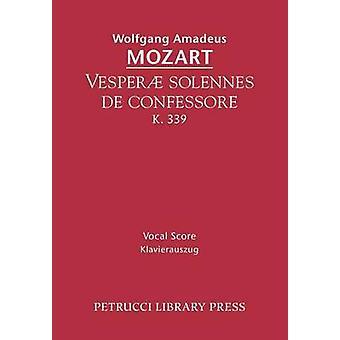 Vesperae solennes de confessore K.339 Vocal score by Mozart & Wolfgang Amadeus