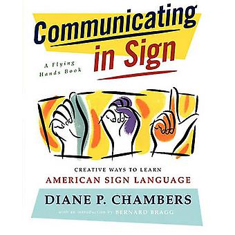 Communicating in Sign Creative Ways to Learn American Sign Language ASL by Chambers & Diane P.