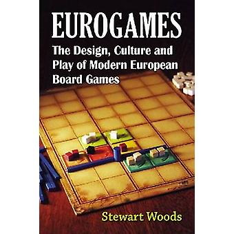 Eurogames The Design Culture and Play of Modern European Board Games by Woods & Stewart
