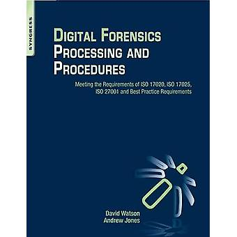Digital Forensics Processing and Procedures Meeting the Requirements of ISO 17020 ISO 17025 ISO 27001 and Best Practice Requirements by Watson & David
