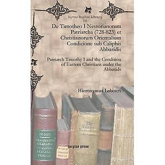 De Timotheo I Nestorianorum Patriarcha 728823 et Christianorum Orientalium Condicione sub Caliphis Abbasidis by Labourt & Hieronymus