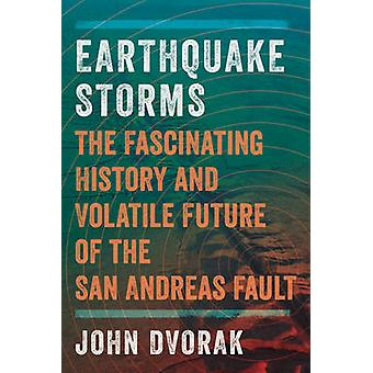 Earthquake Storms - The Fascinating History and Volatile Future of the